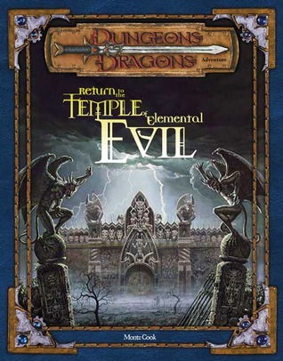 Return to the Temple of Elemental Evil: An Adventure taking Characters From 4th to 14th Level Monte Cook