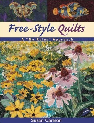 Free-Style Quilts: A No Rules Approach  by  Susan Carlson