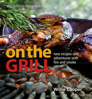 Williams-Sonoma On the Grill: Adventures in Fire and Smoke  by  William    Cooper