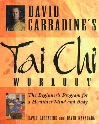 David Carradines Tai Chi Workout: The Beginners Program for a Healthier Mind and Body  by  David Carradine