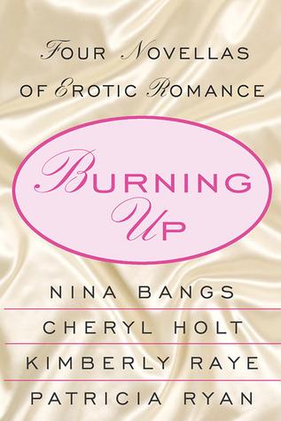Burning Up: Four Novellas of Erotic Romance  by  Nina Bangs