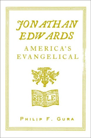 Jonathan Edwards: Americas Evangelical  by  Philip F. Gura