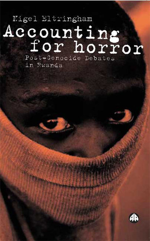 Accounting for Horror: Post-Genocide Debates in Rwanda  by  Nigel Eltringham