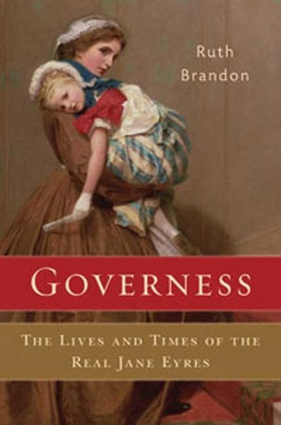 Governess: The Lives and Times of the Real Jane Eyres Ruth Brandon