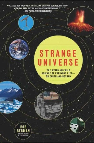 Strange Universe: The Weird and Wild Science of Everyday Life--on Earth and Beyond  by  Bob Berman
