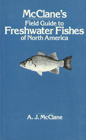 McClanes Field Guide to Freshwater Fishes of North America A.J. McClane