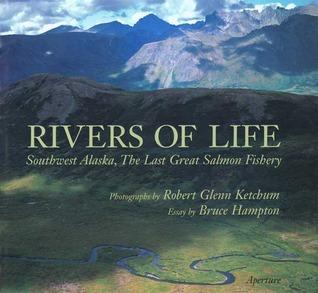 Rivers of Life: Southwest Alaska, the Last Great Salmon Fishery  by  Robert Glenn Ketchum