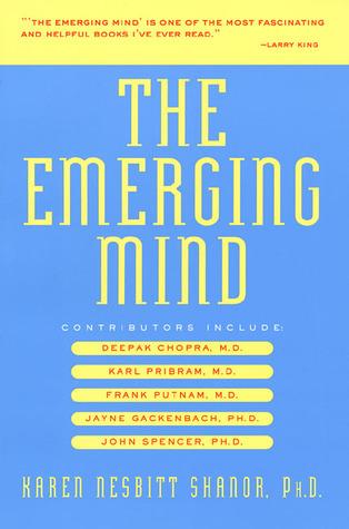 The Emerging Mind: New Discoveries in Consciousness  by  Karen Nesbitt Shanor