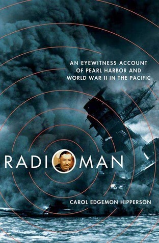 Radioman: An Eyewitness Account of Pearl Harbor and World War II in the Pacific  by  Carol Edgemon Hipperson