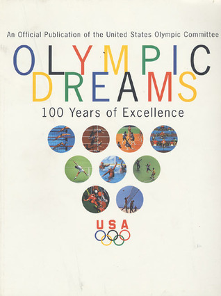 Olympic Dreams: 100 Years of Excellence  by  Douglas Collins