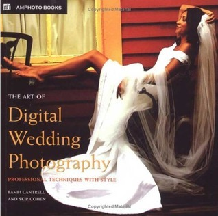 The Art of Digital Wedding Photography: Professional Techniques with Style Bambi Cantrell