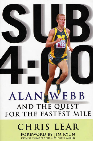 Sub 4:00: Alan Webb and the Quest for the Fastest Mile  by  Chris Lear