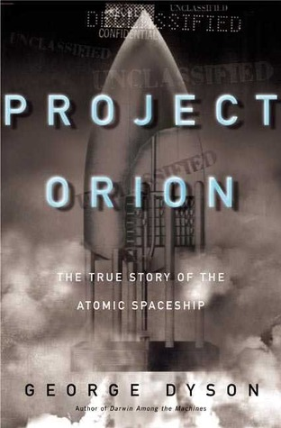 Project Orion: The True Story of the Atomic Spaceship  by  George Dyson
