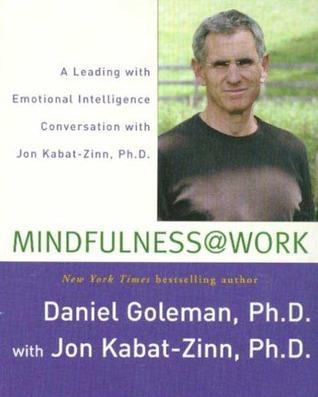 Mindfulness @ Work: A Leading with Emotional Intelligence Conversation with Jon Kabat-Zinn  by  Daniel Goleman
