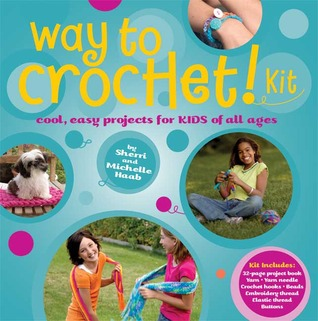 Way to Crochet Kit: Cool, Easy Projects for Kids of All Ages Sherri Haab