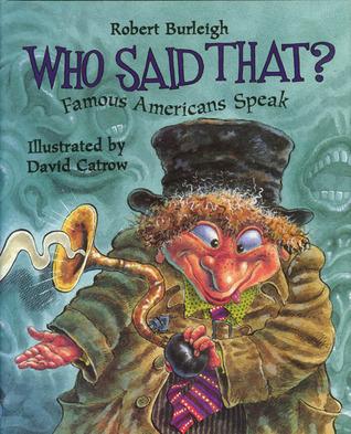 Who Said That?: Famous Americans Speak Robert Burleigh