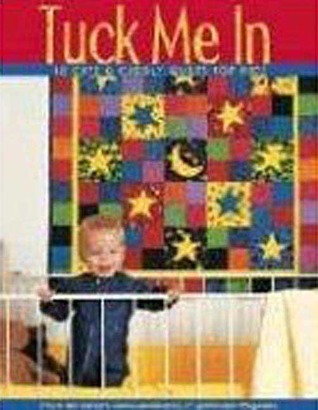 Tuck Me in: 18 Cute & Cuddly Quilts for Kids Quiltmaker Magazine