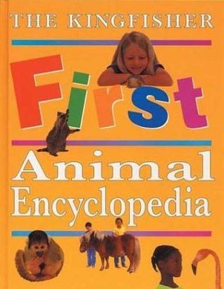 The Kingfisher First Animal Encyclopedia  by  John Farndon