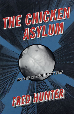 The Chicken Asylum (Alex Reynolds, #5) Fred W. Hunter