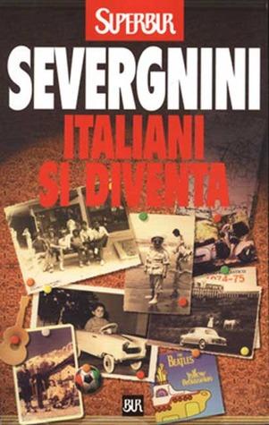 Italiani si diventa  by  Beppe Severgnini