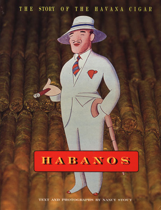 Habanos: The Story of the Havana Cigar  by  Nancy Stout