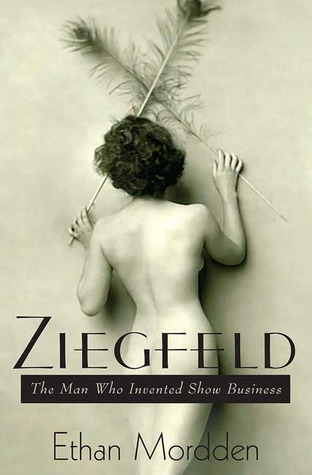 Ziegfeld: The Man Who Invented Show Business Ethan Mordden