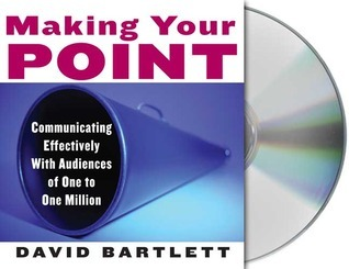 Making Your Point: Communicating Effectively with Audiences of One to One Million  by  David Bartlett