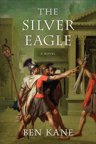 The Silver Eagle: A Novel of the Forgotten Legion  by  Ben Kane