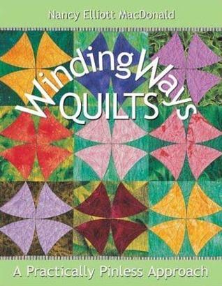 Winding Ways Quilts: A Practically Pinless Approach Nancy MacDonald