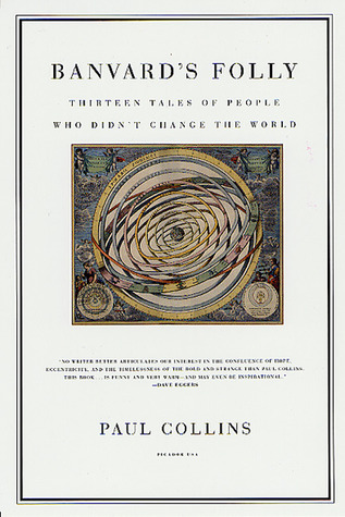 Banvards Folly: Thirteen Tales of People Who Didnt Change the World Paul  Collins