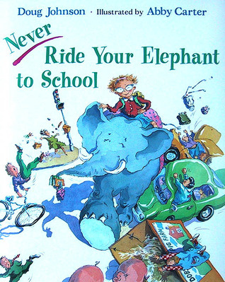 Never Ride Your Elephant to School  by  Doug Johnson