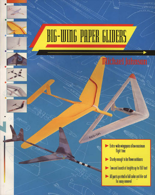 Big-Wing Paper Gliders  by  Michael Johnson