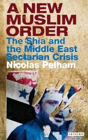 A New Muslim Order: Iraq and the Revival of Shia Islam Nicolas Pelhamq