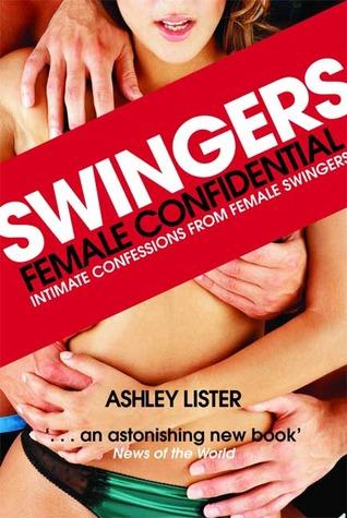 Swingers: Female Confidential Ashley R. Lister