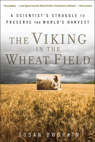 The Viking in the Wheat Field: A Scientists Struggle to Preserve the Worlds Harvest Susan Dworkin