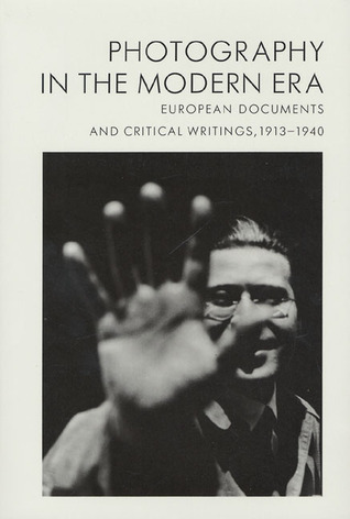 Photography in the Modern Era: European Documents and Critical Writings, 1913-1940  by  Christopher       Phillips