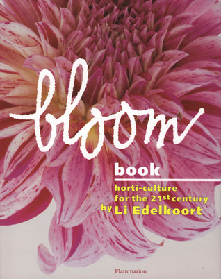 Bloom Book: Horticulture for the 21st Century  by  Li Edelkoort