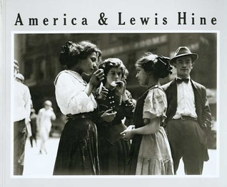 America and Lewis Hine: Photographs, 1904-1940 Naomi Rosenblum
