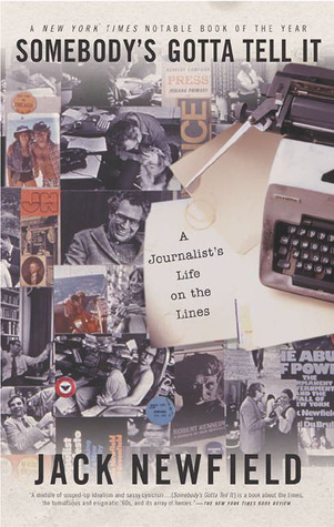 Somebodys Gotta Tell It: A Journalists Life on the Lines  by  Jack Newfield