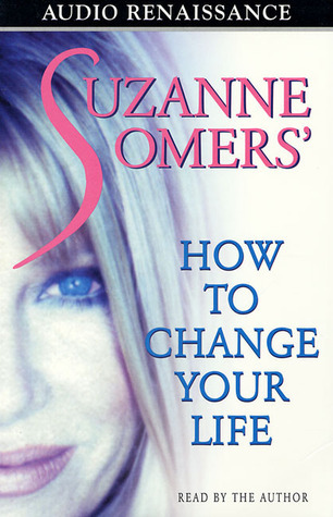 Suzanne Somers How to Change Your Life Suzanne Somers
