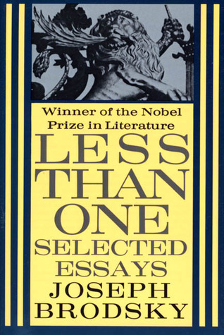 Less Than One: Selected Essays  by  Joseph Brodsky