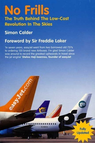 No Frills: The Truth Behind the Low Cost Revolution in the Skies  by  Simon Calder