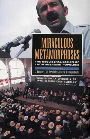 Miraculous Metamorphoses: The Neoliberalization of Latin American Populism  by  Jolle Demmers