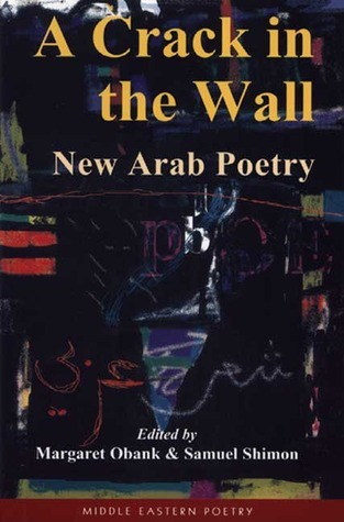 A Crack in the Wall: New Arab Poetry Samuel Shimon