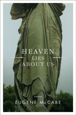 Heaven Lies About Us  by  Eugene McCabe