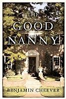The Good Nanny: A Novel Benjamin Cheever
