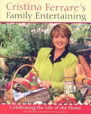 Cristina Ferrares Family Entertaining: Celebrating the Life of the Home  by  Christina Ferrare