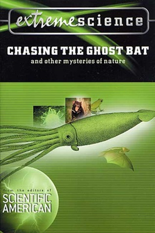 Extreme Science: Chasing the Ghost Bat: And Other Mysteries of Nature Peter Jedicke