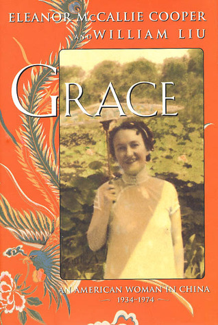 Grace: An American Woman in China, 1934-1974  by  Eleanor McCallie Cooper