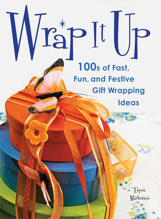 Wrap It Up: 100s of Fast, Fun, and Festive Gift Wrapping Ideas Espen Markussen